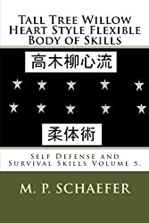 Tall Tree Willow Heart Style Flexible Body of Skills: Self Defense and Survival Skills Volume 5. by M. P. Schaefer (2013-11-29)