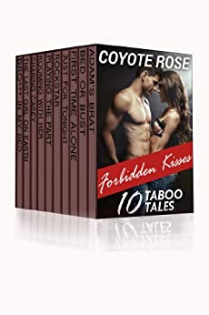 Forbidden Kisses: Ten Taboo XXX Stories by [Rose, Coyote]