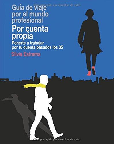 Descargar Libro Por cuenta propia: Ponerte a trabajar por tu cuenta pasados los 35 de Silvia Estrems