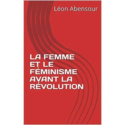 LA FEMME ET LE FÉMINISME AVANT LA RÉVOLUTION