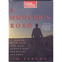 A Hunter's Road: A Journey with Gun and Dog Across the American Uplands (Field & Stream)