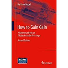 How to Gain Gain: A Reference Book on Triodes in Audio Pre-Amps by Burkhard Vogel (2013-12-14)