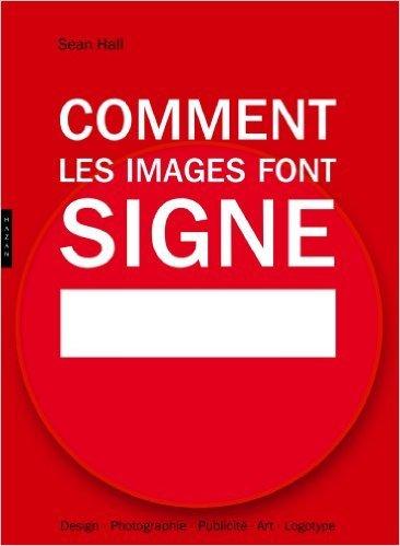 Comment les images font signe. la smiotique facile: Design, Photographie, Publicit, Art, Logotype de Sean Hall ( 6 fvrier 2013 )