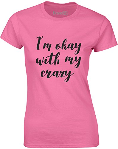 Brand88 - I'm Okay With My Crazy, Mesdames T-shirt imprimé Azalée/Noir