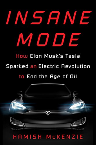 insane-mode-how-elon-musks-tesla-sparked-an-electric-revolution-to-end-the-age-of-oil