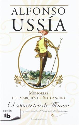 El secuestro de mamá (Marqués de Sotoancho): Memorias del marqués de Sotoancho (B DE BOLSILLO) por Alfonso Ussía