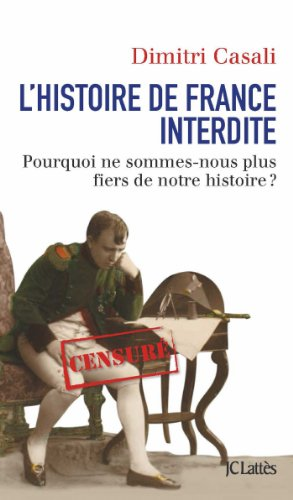L'histoire de France interdite : Pourquoi ne sommes-nous plus fiers de notre histoire ? par Dimitri Casali