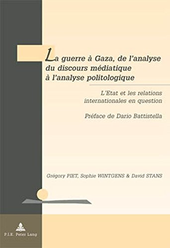 La Guerre a Gaza, de L'Analyse Du Discours Mediatique A L'Analyse Politologique: L'Etat Et Les Relations Internationales En Question Preface de Dario ... Resolution Des Conflits / Geopolitics and Co)