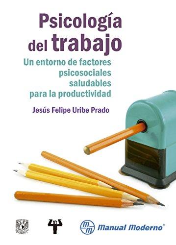 Psicología del trabajo Un entorno de factores psicosociales saludables para la productividad