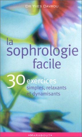 La sophrologie facile. : 30 exercices simples, relaxants et dynamisants