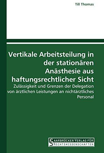 Vertikale Arbeitsteilung in der stationären Anästhesie aus haftungsrechtlicher Sicht: Zulässigkeit und Grenzen der Delegation von ärztlichen Leistungen an nichtärztliches Personal