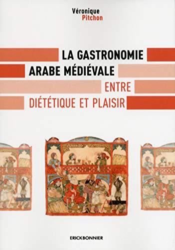 La gastronomie arabe médiévale - Entre diététique et plaisir par Veronique Pitchon