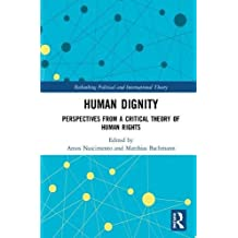 Human Dignity: Perspectives from a Critical Theory of Human Rights (Rethinking Political and International Theory)