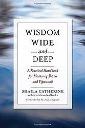 Wisdom Wide and Deep: A Practical Handbook for Mastering Jhana and Vipassana by Shaila Catherine (2011-11-15)