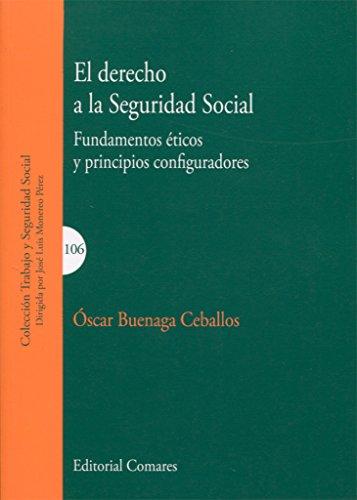 Derecho a la Seguridad Social, El. Fundamentos éticos y principios configuradore