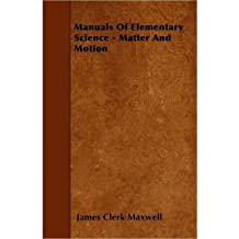[( Manuals Of Elementary Science - Matter And Motion )] [by: James Clerk Maxwell] [Jun-2010]