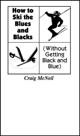 How to Ski the Blues & Blacks Without Getting Black & Blue: (Without Getting Black and Blue por Craig McNeil