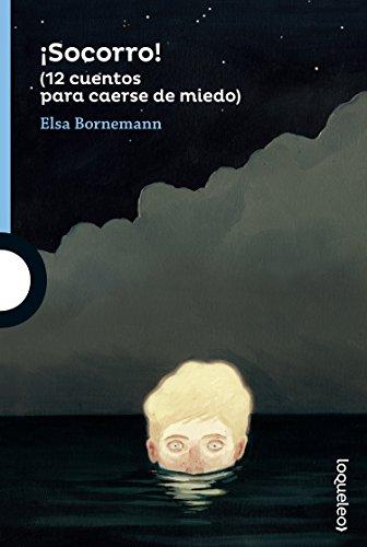 ¡Socorro! (12 cuentos para caerse de miedo) por Elsa Bornemann