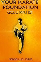 Your Karate Foundation: Goju Ryu