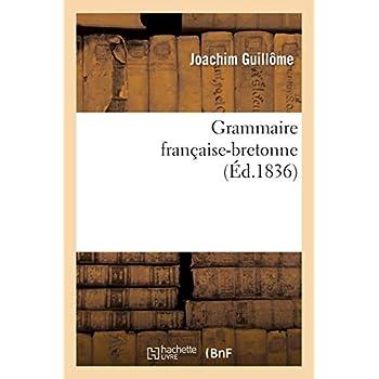 Grammaire française-bretonne : contenant tout ce qui est nécessaire pour apprendre: la langue bretonne de l'idiome de Vannes