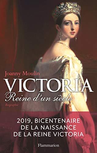 Victoria : Reine d'un siècle par Joanny Moulin