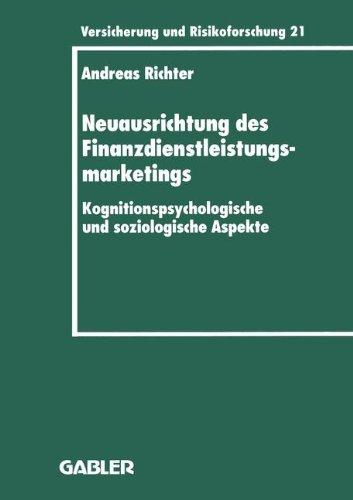 Neuausrichtung des Finanzdienstleistungsmarketings: Kognitionspsychologische und soziologische Aspekte (Versicherung und Risikoforschung, Band 206)