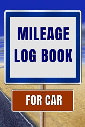 Mileage Log Book For Car: Gas Mileage Tracker Journal Logbook