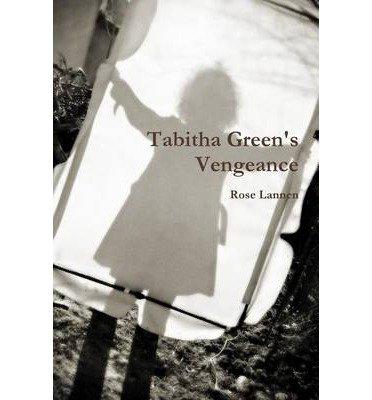 BY Lannen, Rose ( Author ) [ TABITHA GREEN'S VENGEANCE ] Jun-2014 [ Paperback ] Tabitha Rose
