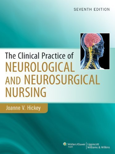 Clinical Practice of Neurological and Neurosurgical Nursing (Clinical Practice of Neurological & Neurosurgical Nursing) by Joanne V. Hickey (2013-12-01)