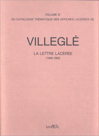 Catalogue thématique des affiches lacérées de Villeglé -volume 3 et 4-. La Lettre lacérée