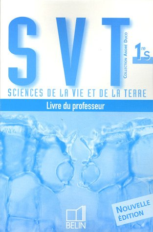 Sciences de la Vie et de la Terre 1e S : Livre du professeur