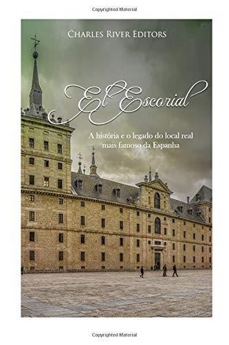 El Escorial: A história e o legado do local real mais famoso da Espanha por Charles River Editors