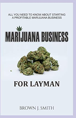 MURIJUANA  BUSINESS: All You Need to Know About Starting a Profitable Marijuana Business