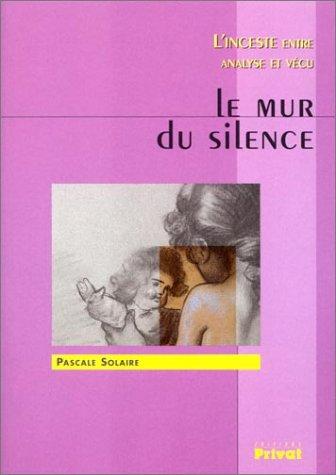 Le Mur du silence : L'Inceste entre analyse et vécu par Pascale Solaire