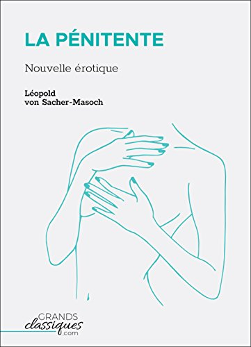 La Pénitente: Nouvelle érotique par Léopold von Sacher-Masoch