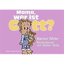 Mama, wer ist Gott?
