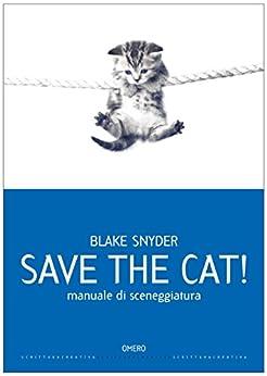 Save the cat! [edizione italiana]: Manuale di sceneggiatura (Scrittura creativa Vol. 9) di [Snyder, Blake]