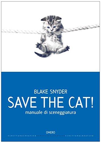 Save the cat! [edizione italiana]: Manuale di sceneggiatura (Scrittura creativa Vol. 9)