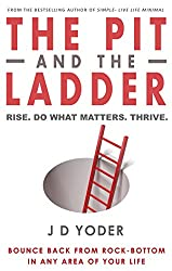 The Pit and the Ladder- Rise. Do What Matters. Thrive: Bounce Back from Rock-Bottom in Any Area of Your Life (Success, Business, Entrepreneurship, Winning) (English Edition)