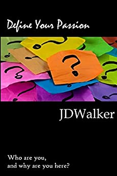 Define Your Passion: Who are you, and why are you here? (English Edition) de [Walker, JD]
