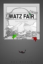 Watz Fair: The Untold Story (English Edition)
