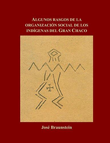 Algunos rasgos de la organizacion social de los indigenas del Gran Chaco por Jose/J Braunstein