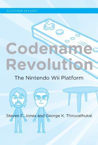 Codename Revolution: The Nintendo Wii Platform (Platform Studies) (English Edition)