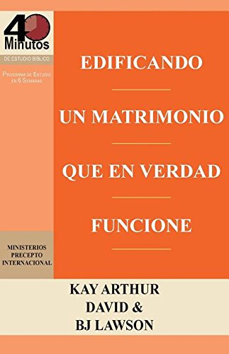 Edificando Un Matrimonio Que En Verdad Funcione / Building a Marriage That Really Works