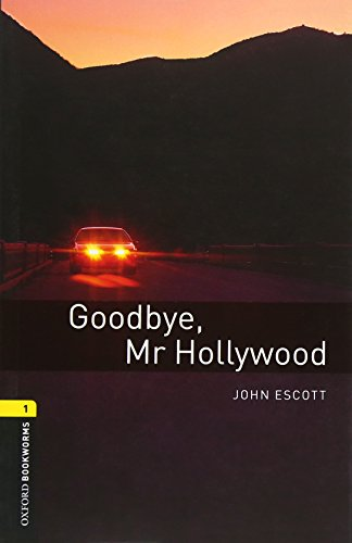 Oxford Bookworms Library: Level 1:: Goodbye, Mr Hollywood: 400 Headwords (Oxford Bookworms ELT) por John Escott
