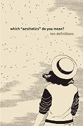 Which Aesthetics Do You Mean?: Ten Definitions by Leonard Koren (2010-09-21)