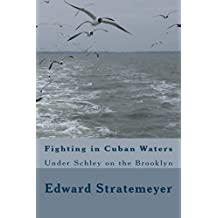 Fighting in Cuban Waters (Illustrated Edition): or Under Schley on the Brooklyn (Classic Books for Young Adults Book 205) (English Edition)