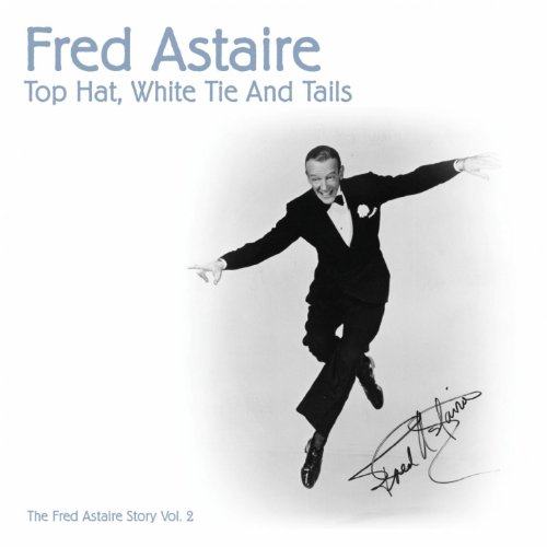 Top Hat, White Tie and Tails (The Fred Astaire Story, Vol. 2, 1935-1936)