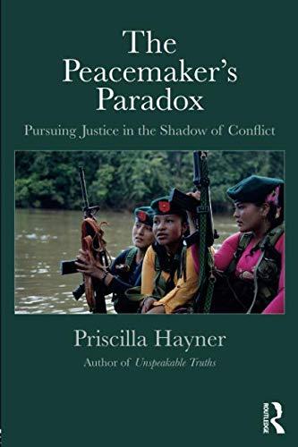 The Peacemaker's Paradox: Pursuing Justice in the Shadow of Conflict por Priscilla Hayner