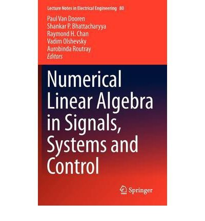 [(Numerical Linear Algebra in Signals, Systems and Control )] [Author: Paul Van Dooren] [Jul-2011]
